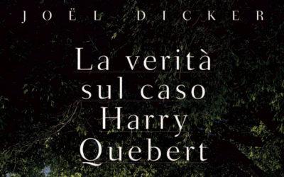 La verità sul caso Harry Quebert. Joel Dicker