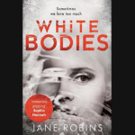 JANE ROBINS – WHITE BODIES