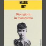 """""""Dieci giorni in Manicomio"""" di Nellie Bly  Osservare per raccontare"""