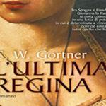 L'ULTIMA REGINA di C.W.Gortner