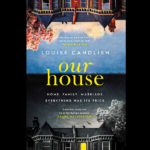 LOUISE CANDLISH – OUR HOUSE