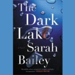 SARAH BAILEY – THE DARK LAKE