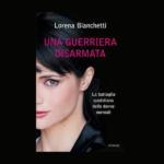 Una Guerriera Disarmata, di Lorena Bianchetti
