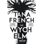 TANA FRENCH – THE WYCH ELM